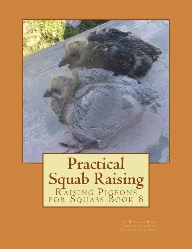 Read Online Practical Squab Raising: Raising Pigeons for Squabs Book 8 (Volume 8) pdf epub