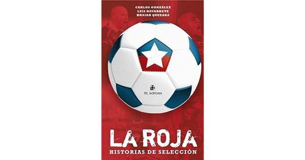 Amazon.com: La Roja: historias de selección (9789560100825): Luis ...