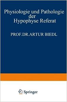 Physiologie Und Pathologie Der Hypophyse: Referat Gehalten Am 34. Kongress Fur Innere Medizin In Wiesbaden 26. April 1922 por Artur Biedl epub