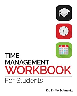 Time management workbook for students dr emily schwartz time management workbook for students dr emily schwartz 9780985053673 amazon books ibookread PDF