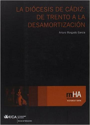 Descargar libro electrónico gratuito La Diócesis de Cádiz: De Trento a la Desamortización PDF MOBI