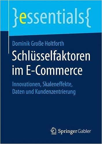 Book Schlüsselfaktoren im E-Commerce: Innovationen, Skaleneffekte, Daten und Kundenzentrierung (essentials)