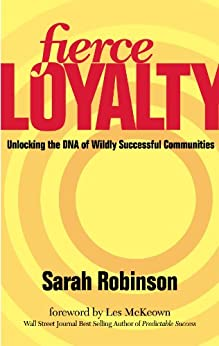 Fierce Loyalty: Unlocking the DNA of Wildly Successful Communities by [Robinson, Sarah]