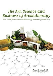 The Art, Science and Business of Aromatherapy: Your Guide for Personal Aromatherapy and Entrepreneurship from Selah Press