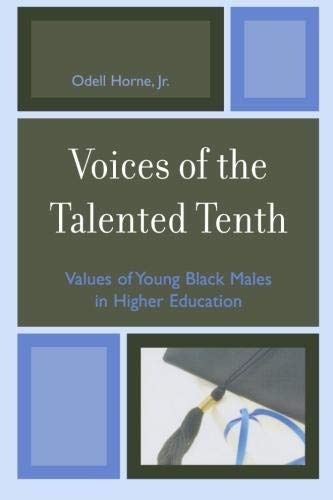 Voices of the Talented Tenth: Values of Young Black Males in Higher Education (Black Male Student Success In Higher Education)