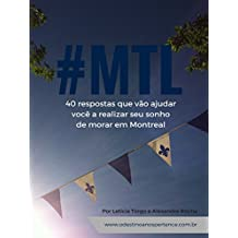 #MTL: 40 respostas que vão ajudar você a realizar seu sonho de morar em Montreal (Portuguese Edition)