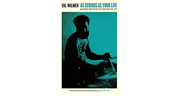 As serious as your life black music and the free jazz revolution as serious as your life black music and the free jazz revolution 1957 1977 serpents tail classics kindle edition by val wilmer richard williams fandeluxe Images
