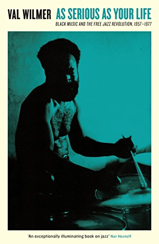 As Serious As Your Life: Black Music and the Free Jazz Revolution, 1957–1977 (Serpent's Tail Classics) (Serious Sun)