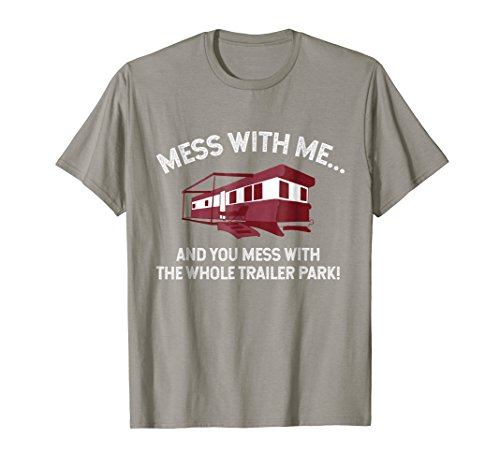 Funny MESS WITH ME, MESS WITH THE WHOLE TRAILER PARK T-Shirt