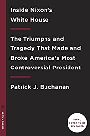 Nixon's White House Wars: The Battles That Made and Broke a President and Divided America For