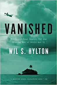 Vanished The Sixty Year Search For The Missing Men Of World War Ii Hylton Wil S Amazon Com Books