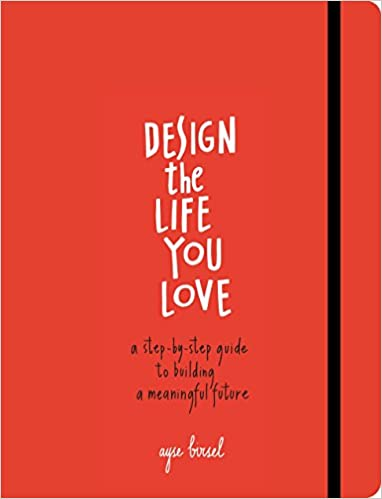 Design the Life You Love: A Step-by-Step Guide to Building a