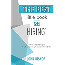 The Best Little Book on Hiring - Increase Employee Retention and Engagement: Written for CEO, CFO, C-Suite Executives, HR Professionals and others who want to improve their hiring skills