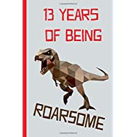 13 Years of being Roarsome: Happy 13th Birthday Gift, Notebook, blank lined journal, great alternative to a card, Dinosaur, T-rex