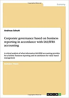 Corporate governance based on business reporting in accordance with IAS/IFRS accounting by Andreas Schutt (2008-05-28)