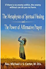The Metaphysics of Spiritual Healing and the Power of Affirmative Prayer Paperback