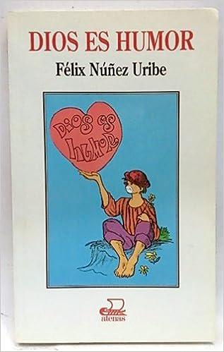 Dios es humor: Amazon.es: Felix Nuñez Uribe: Libros
