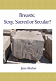 Breasts: Sexy, Sacred or Secular