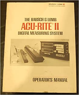 Bausch /& Lomb Acu-Rite II Digital Measuring Systym Operator/'s Manual