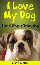 I Love My Dog - Fun Children's Picture Book with Cartoon Images and Amazing Photos of Dogs (Animal Books for Children 2)