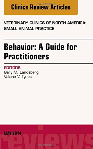 Behavior: A Guide For Practitioners, An Issue of Veterinary Clinics of North
