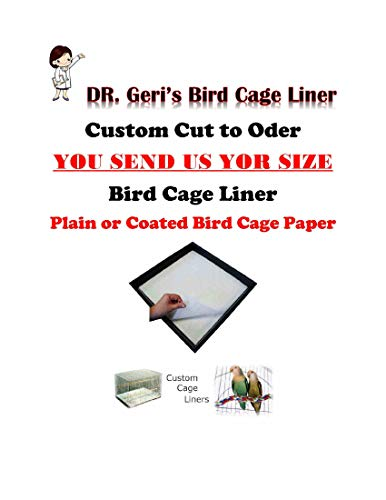 Dr.Geri's Bird Cage Liner Bird Cage Liners WE Custom Cut to Your Specific Size Coated 40lb Paper and 60lb Plain Paper-Message US with Your Size (Coated up to 30x30)