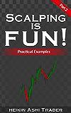Scalping is Fun! 2: Part 2: Practical Examples (Heikin Ashi Scalping)