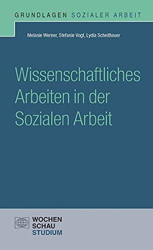 Wissenschaftliches Arbeiten in der Sozialen Arbeit (Grundlagen Sozialer Arbeit)