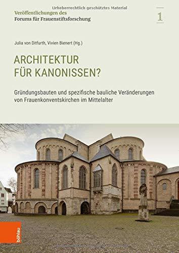 Architektur Fur Kanonissen?: Grundungsbauten Und Spezifische Bauliche Veranderungen Von Frauenkonventskirchen Im Mittelalter