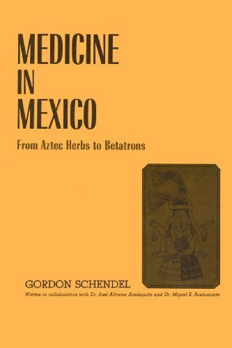 Medicine in Mexico: From Aztec Herbs to Betatrons (Texas Pan American) by Gordon Schendel (2012-01-11)