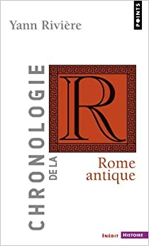 Chronologie de la Rome antique by Yann Rivi?re (January 02,2009)