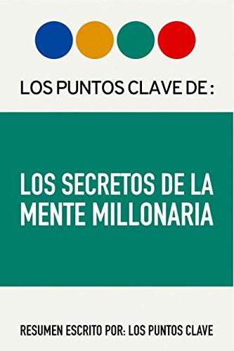 Read Online Resumen: Los Secretos de la Mente Millonaria: 17 Formas en las que los ricos actúan y piensan diferente a los pobres y la clase media (Spanish Edition) ebook