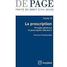 Traité de droit civil belge: Tome 6 : La prescription - Principes généraux et prescription libératoire (De Page) (French Edition)