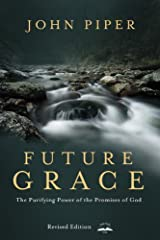 Future Grace, Revised Edition: The Purifying Power of the Promises of God Kindle Edition