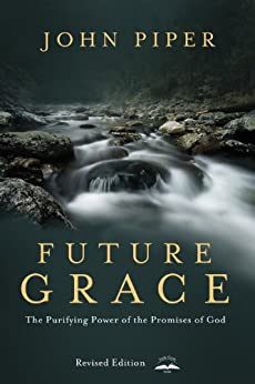 Future Grace, Revised Edition: The Purifying Power of the Promises of God by [Piper, John]