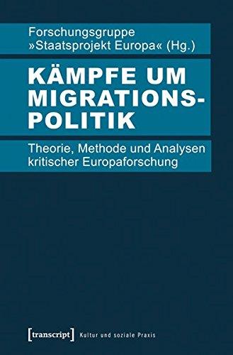 Kämpfe um Migrationspolitik: Theorie, Methode und Analysen kritischer Europaforschung (Kultur und soziale Praxis)