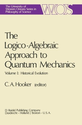 The Logico-Algebraic Approach to Quantum Mechanics: Volume I: Historical Evolution (The Western Ontario Series in Philosophy of Science)