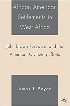 African American Settlements in West Africa: John Brown Russwurm and the American Civilizing Efforts