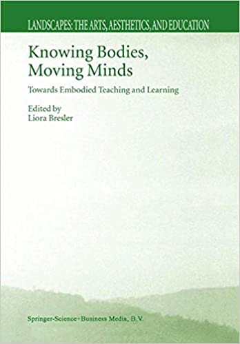 Book Knowing Bodies, Moving Minds: Towards Embodied Teaching and Learning (Landscapes: the Arts, Aesthetics, and Education)