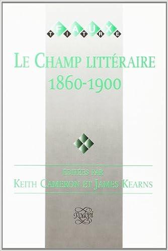 Livre gratuits en ligne Le Champ Litteraire 1860-1900 pdf ebook