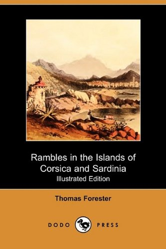 Download Rambles in the Islands of Corsica and Sardinia - With Notices of Their History, Antiquities, and Present Condition (Illustrated Edition) (Dodo Press) ebook
