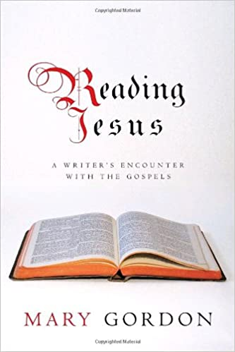 Reading jesus a writers encounter with the gospels mary gordon reading jesus a writers encounter with the gospels mary gordon 9780375424571 amazon books fandeluxe Choice Image