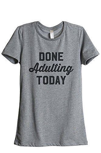 Done Adulting Today Womens Fashion Relaxed T-Shirt Tee Heather Grey