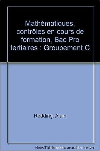 Lire en ligne Mathématiques, contrôles en cours de formation, Bac Pro tertiaires : Groupement C epub, pdf