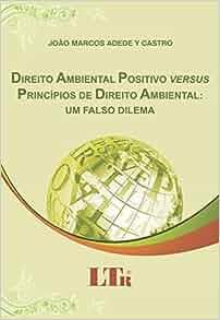 Direito Ambiental Positivo Versus Principios de Direito