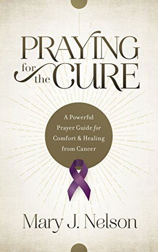 Praying for the Cure: A Powerful Prayer Guide for Comfort and Healing from ()