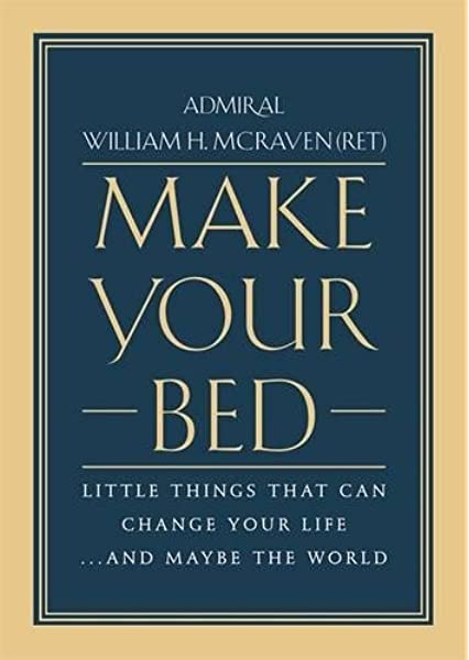 Make Your Bed: Little Things That Can Change Your Life...And Maybe the  World: McRaven, Admiral William H.: 9781455570249: Amazon.com: Books