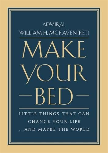 Make Your Bed Little Things That Can Change Your Life And Maybe The World