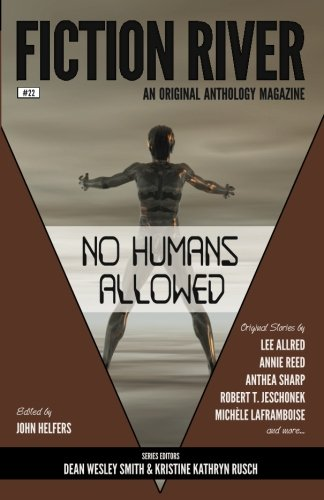 Fiction River: No Humans Allowed (Fiction River: An Original Anthology Magazine) (Volume 22)