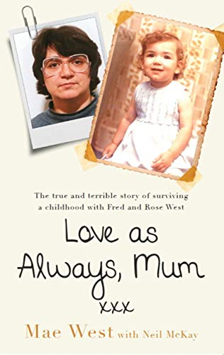Mum Rose - Love as Always, Mum xxx: The true and terrible story of surviving a childhood with Fred and Rose West
